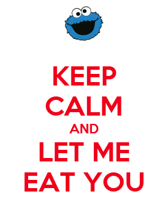 Poster: KEEP CALM AND LET ME EAT YOU