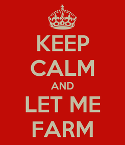 Poster: KEEP CALM AND LET ME FARM