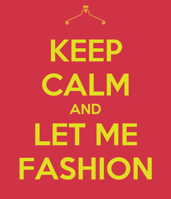 Poster: KEEP CALM AND LET ME FASHION