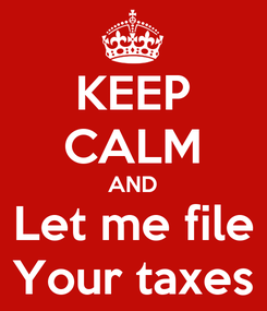 Poster: KEEP CALM AND Let me file Your taxes