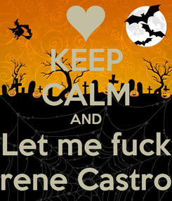 Poster: KEEP CALM AND Let me fuck Irene Castro