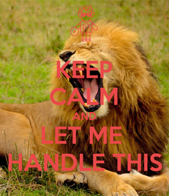 Poster: KEEP CALM AND LET ME  HANDLE THIS
