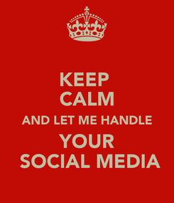 Poster: KEEP  CALM AND LET ME HANDLE YOUR  SOCIAL MEDIA