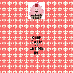 Poster: KEEP CALM AND LET ME IN