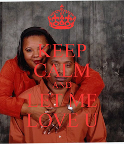 Poster: KEEP CALM AND LET ME LOVE U