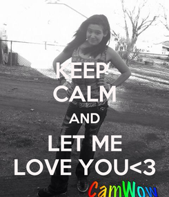 Poster: KEEP  CALM AND LET ME LOVE YOU<3