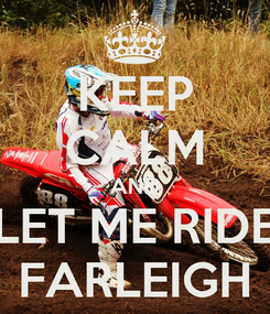 Poster: KEEP CALM AND LET ME RIDE FARLEIGH