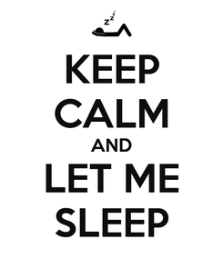 Poster: KEEP CALM AND LET ME SLEEP