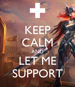 Poster: KEEP CALM AND LET ME SUPPORT