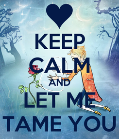 Poster: KEEP CALM AND LET ME TAME YOU
