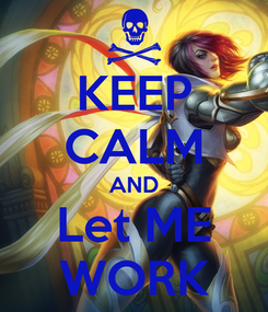 Poster: KEEP CALM AND Let ME WORK