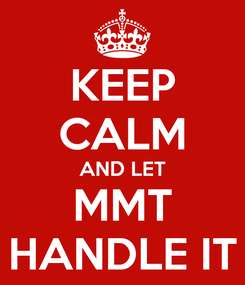Poster: KEEP CALM AND LET MMT HANDLE IT