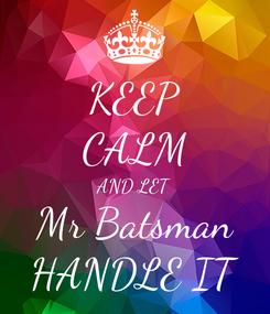 Poster: KEEP CALM AND LET Mr Batsman HANDLE IT