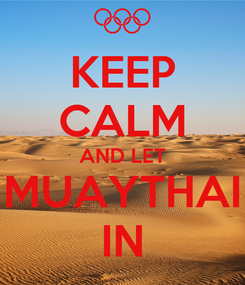 Poster: KEEP CALM AND LET MUAYTHAI IN