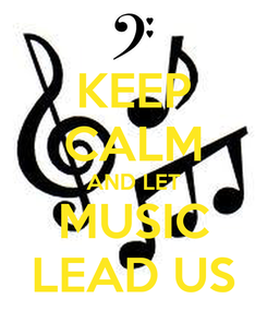 Poster: KEEP CALM AND LET MUSIC LEAD US