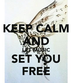 Poster: KEEP CALM AND LET MUSIC SET YOU FREE