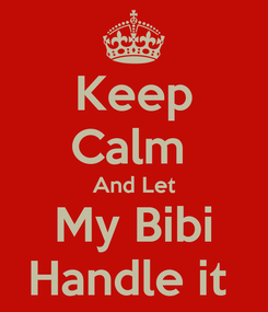 Poster: Keep Calm  And Let My Bibi Handle it