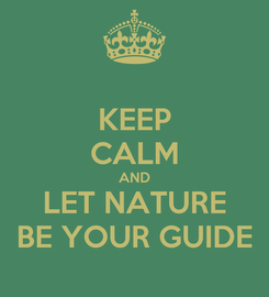 Poster: KEEP CALM AND LET NATURE BE YOUR GUIDE