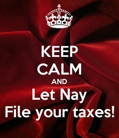 Poster: KEEP CALM AND Let Nay File your taxes!