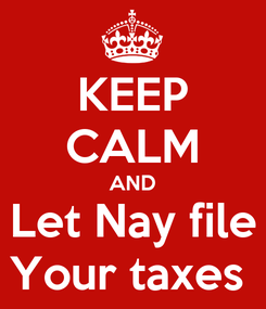 Poster: KEEP CALM AND Let Nay file Your taxes