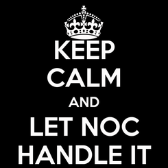 Poster: KEEP CALM AND LET NOC HANDLE IT