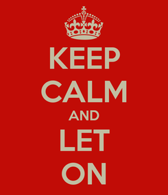 Poster: KEEP CALM AND LET ON