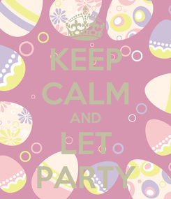 Poster: KEEP CALM AND LET PARTY