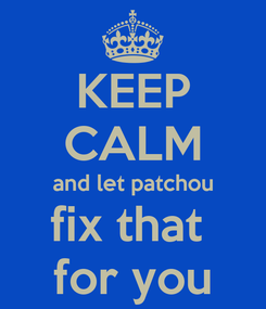 Poster: KEEP CALM and let patchou fix that  for you