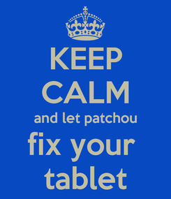 Poster: KEEP CALM and let patchou fix your  tablet