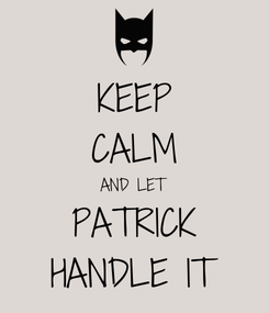 Poster: KEEP CALM AND LET PATRICK HANDLE IT