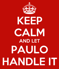 Poster: KEEP CALM AND LET PAULO HANDLE IT