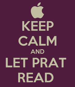 Poster: KEEP CALM AND LET PRAT  READ