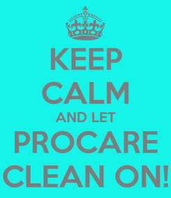 Poster: KEEP CALM AND LET PROCARE CLEAN ON!