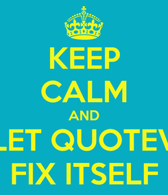 Poster: KEEP CALM AND LET QUOTEV FIX ITSELF