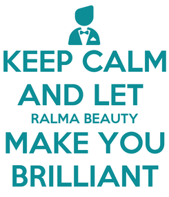 Poster: KEEP CALM AND LET  RALMA BEAUTY MAKE YOU BRILLIANT