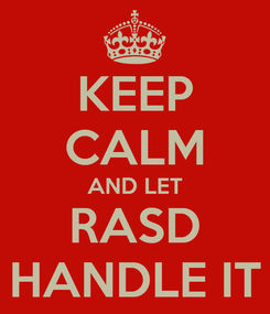 Poster: KEEP CALM AND LET RASD HANDLE IT