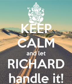 Poster: KEEP CALM and let RICHARD handle it!