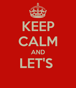 Poster: KEEP CALM AND LET'S