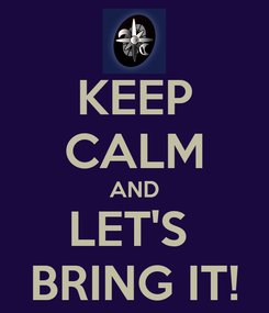 Poster: KEEP CALM AND LET'S  BRING IT!