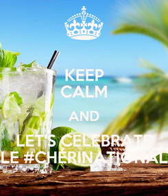 Poster: KEEP CALM AND LET'S CELEBRATE LE #CHÉRINATIONAL