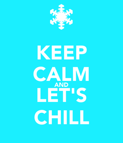 Poster: KEEP CALM AND LET'S CHILL