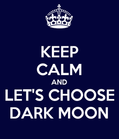 Poster: KEEP CALM AND LET'S CHOOSE DARK MOON