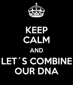 Poster: KEEP CALM AND LET´S COMBINE OUR DNA