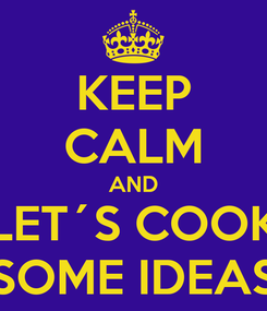 Poster: KEEP CALM AND LET´S COOK SOME IDEAS