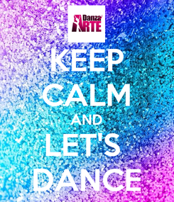 Poster: KEEP CALM AND LET'S  DANCE