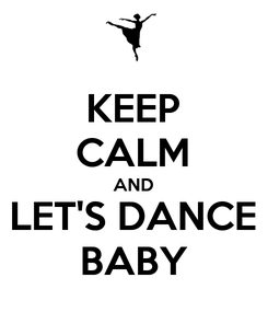 Poster: KEEP CALM AND LET'S DANCE BABY