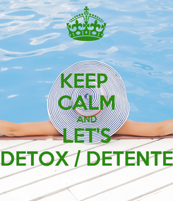Poster: KEEP  CALM AND LET'S DETOX / DETENTE