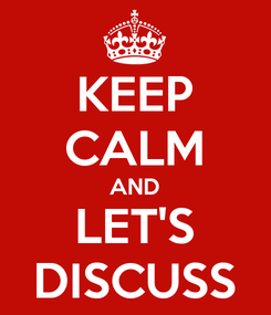 Poster: KEEP CALM AND LET'S DISCUSS