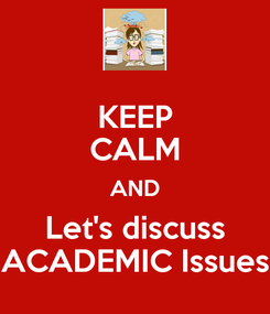 Poster: KEEP CALM AND Let's discuss ACADEMIC Issues