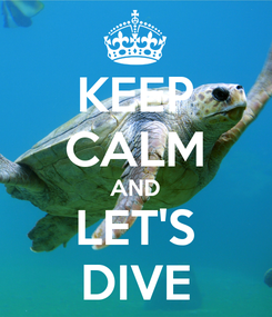 Poster: KEEP CALM AND LET'S DIVE